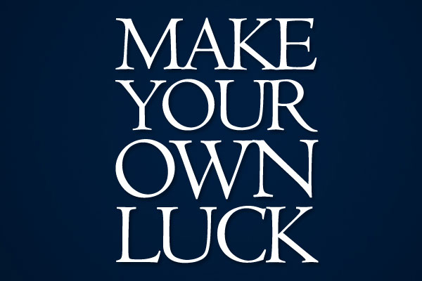 4 ways to make your own luck