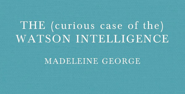 The (curious case of the) Watson Intelligence Monologue