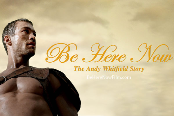 Be Here Now Andy Whitfield Story Movie Review