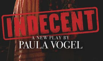 Indecent by Paula Vogel